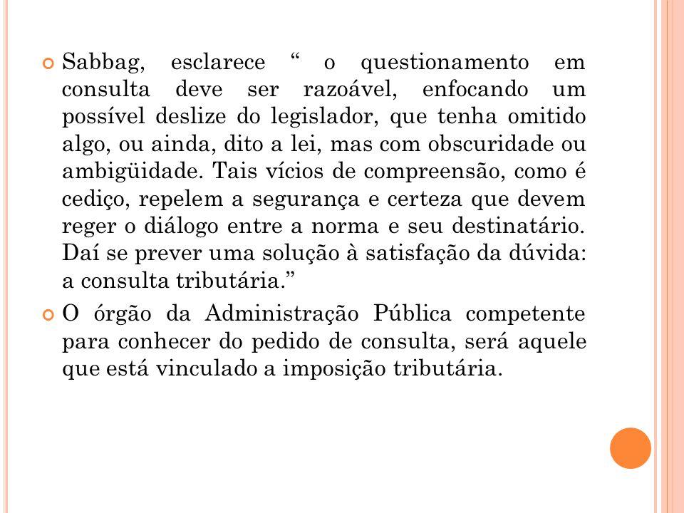 """Sabbag, esclarece """" o questionamento em consulta deve ser razoável, enfocando um possível deslize do legislador, que tenha omitido algo, ou ainda, dit"""