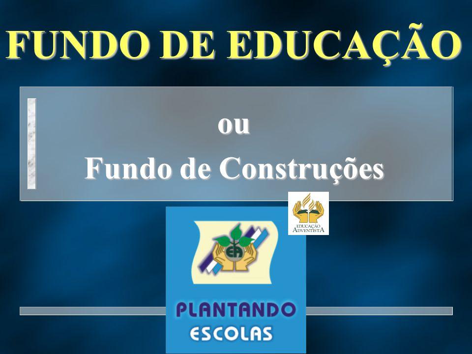 FUNDO DE EDUCAÇÃO ou Fundo de Construções