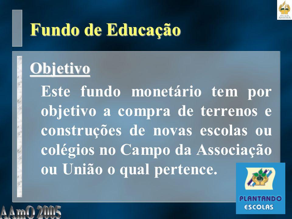 Fundo de Educação Objetivo Este fundo monetário tem por objetivo a compra de terrenos e construções de novas escolas ou colégios no Campo da Associação ou União o qual pertence.