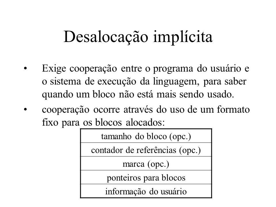 Desalocação implícita Exige cooperação entre o programa do usuário e o sistema de execução da linguagem, para saber quando um bloco não está mais send