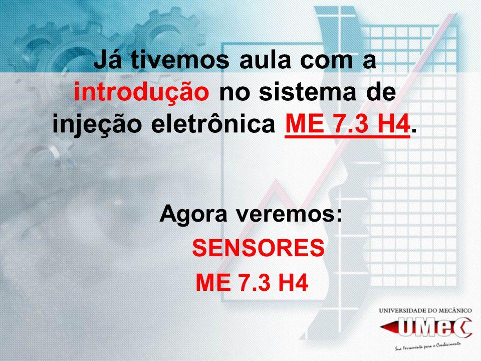 Já tivemos aula com a introdução no sistema de injeção eletrônica ME 7.3 H4. Agora veremos: SENSORES ME 7.3 H4