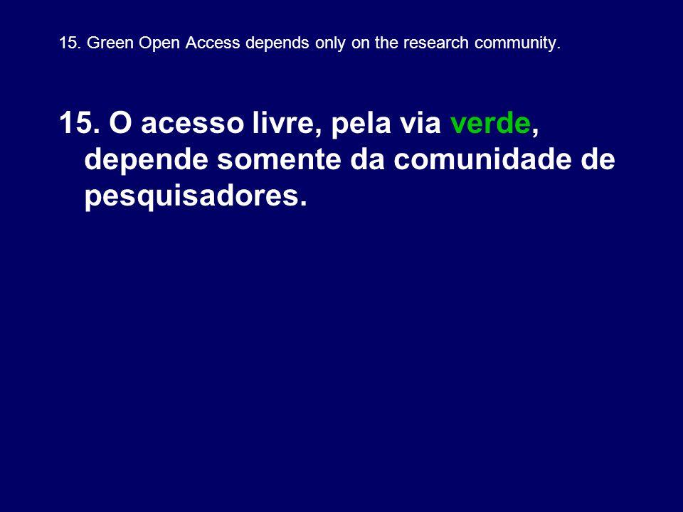 15. Green Open Access depends only on the research community. 15. O acesso livre, pela via verde, depende somente da comunidade de pesquisadores.