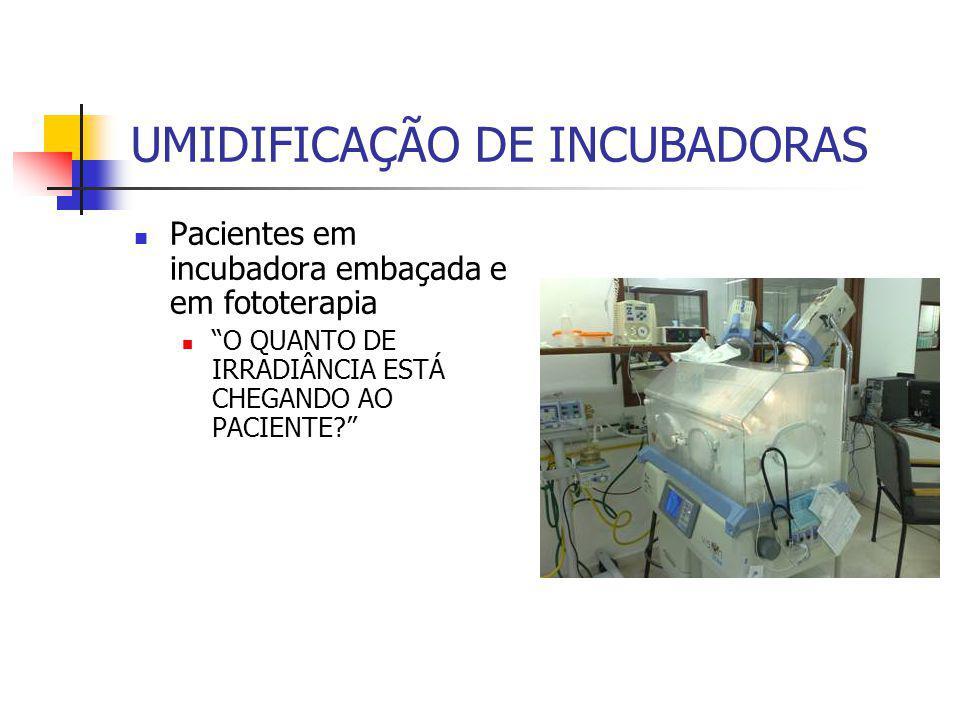 UMIDIFICAÇÃO DE INCUBADORAS Pacientes em incubadora embaçada e em fototerapia O QUANTO DE IRRADIÂNCIA ESTÁ CHEGANDO AO PACIENTE?