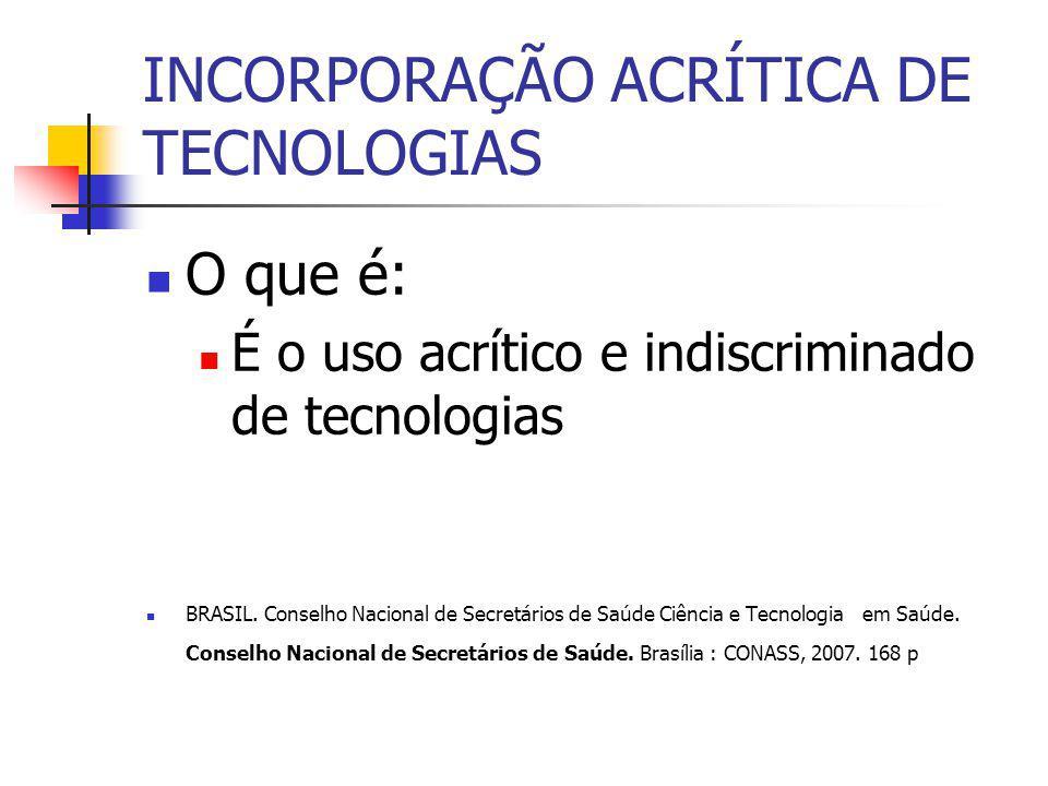 INCORPORAÇÃO ACRÍTICA DE TECNOLOGIAS O que é: É o uso acrítico e indiscriminado de tecnologias BRASIL.