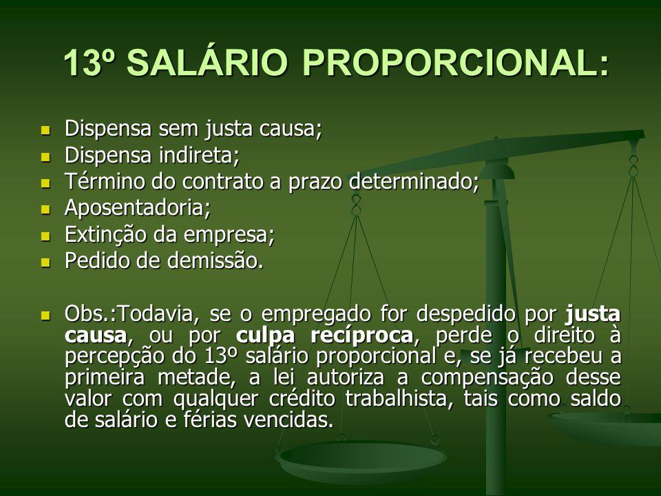 13º SALÁRIO PROPORCIONAL: 13º SALÁRIO PROPORCIONAL: Dispensa sem justa causa; Dispensa sem justa causa; Dispensa indireta; Dispensa indireta; Término