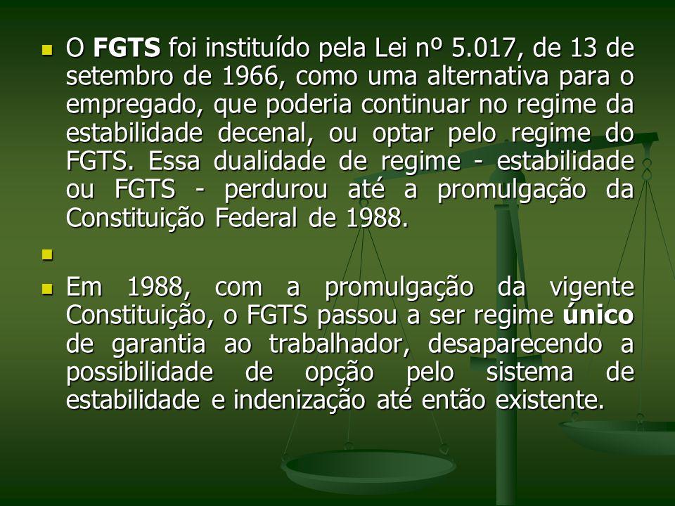 O FGTS foi instituído pela Lei nº 5.017, de 13 de setembro de 1966, como uma alternativa para o empregado, que poderia continuar no regime da estabili