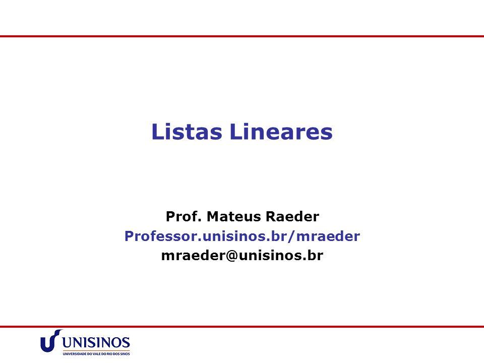 Listas Lineares Prof. Mateus Raeder Professor.unisinos.br/mraeder mraeder@unisinos.br