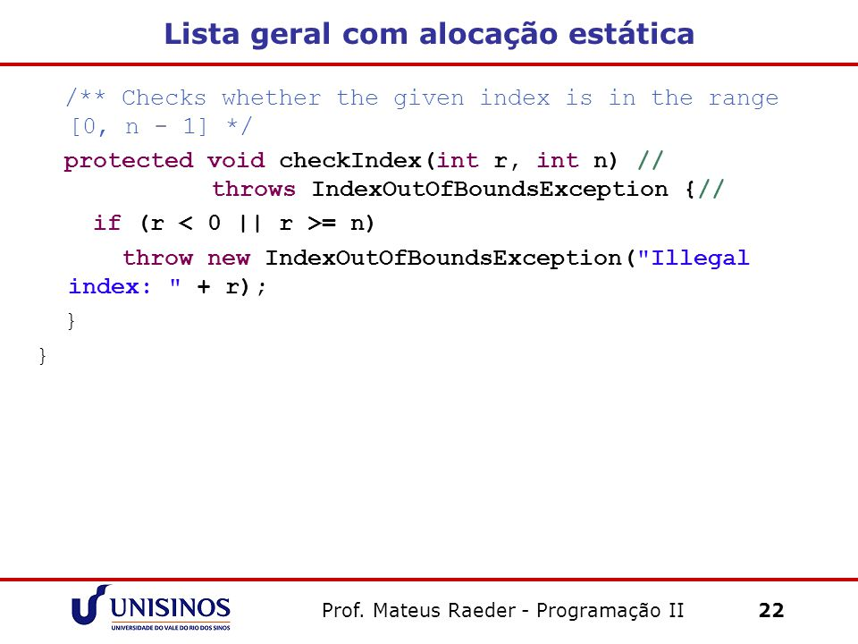Lista geral com alocação estática /** Checks whether the given index is in the range [0, n - 1] */ protected void checkIndex(int r, int n) // throws I