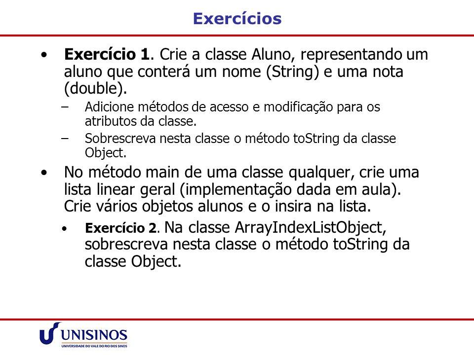 Exercícios Exercício 1. Crie a classe Aluno, representando um aluno que conterá um nome (String) e uma nota (double). –Adicione métodos de acesso e mo