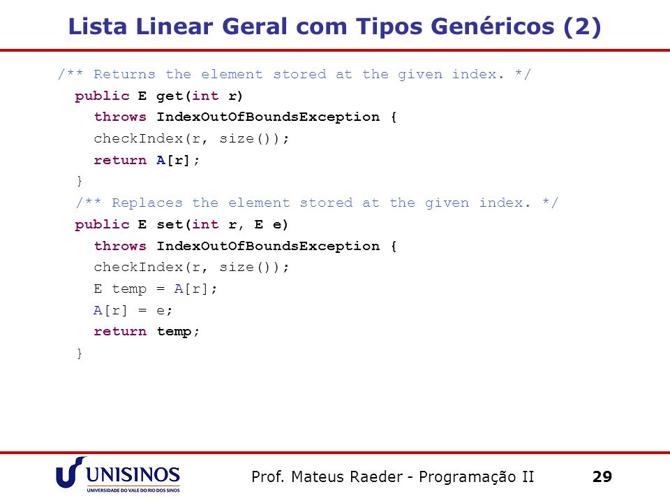 Lista Linear Geral com Tipos Genéricos (2) /** Returns the element stored at the given index. */ public E get(int r) throws IndexOutOfBoundsException