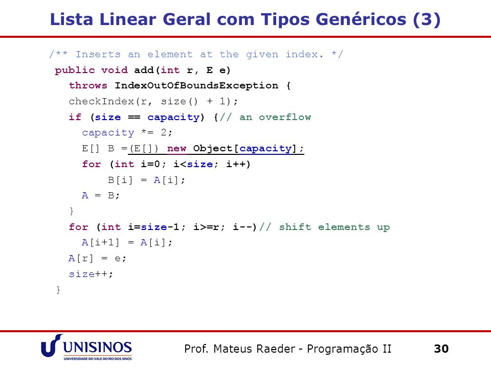 Lista Linear Geral com Tipos Genéricos (3) /** Inserts an element at the given index. */ public void add(int r, E e) throws IndexOutOfBoundsException