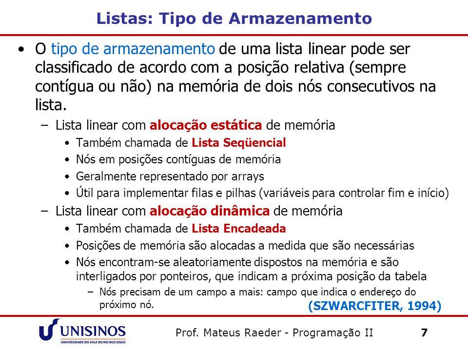 Prof. Mateus Raeder - Programação II 7 Listas: Tipo de Armazenamento O tipo de armazenamento de uma lista linear pode ser classificado de acordo com a
