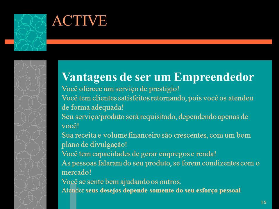 16 ACTIVE Vantagens de ser um Empreendedor Você oferece um serviço de prestígio.