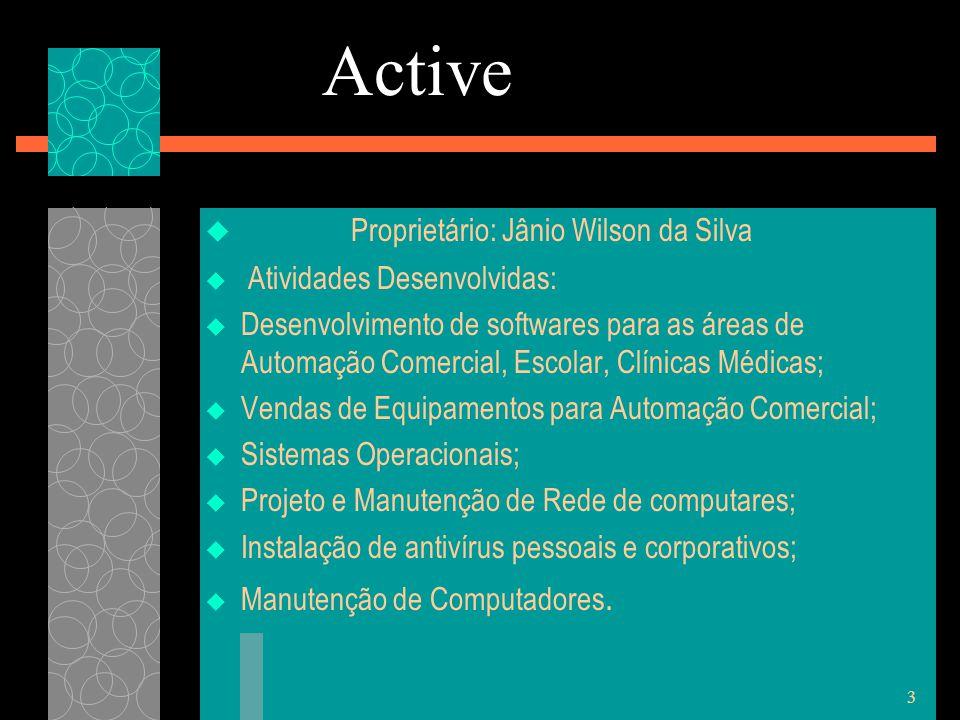3 Active  Proprietário: Jânio Wilson da Silva  Atividades Desenvolvidas:  Desenvolvimento de softwares para as áreas de Automação Comercial, Escolar, Clínicas Médicas;  Vendas de Equipamentos para Automação Comercial;  Sistemas Operacionais;  Projeto e Manutenção de Rede de computares;  Instalação de antivírus pessoais e corporativos;  Manutenção de Computadores.