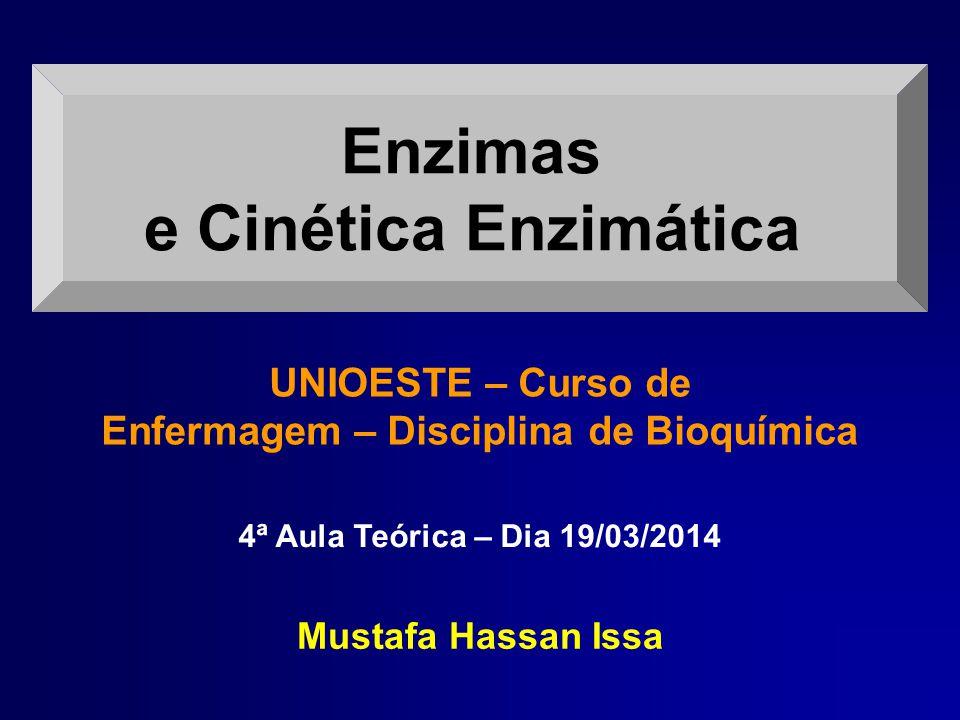 Enzimas e Cinética Enzimática Mustafa Hassan Issa UNIOESTE – Curso de Enfermagem – Disciplina de Bioquímica 4ª Aula Teórica – Dia 19/03/2014
