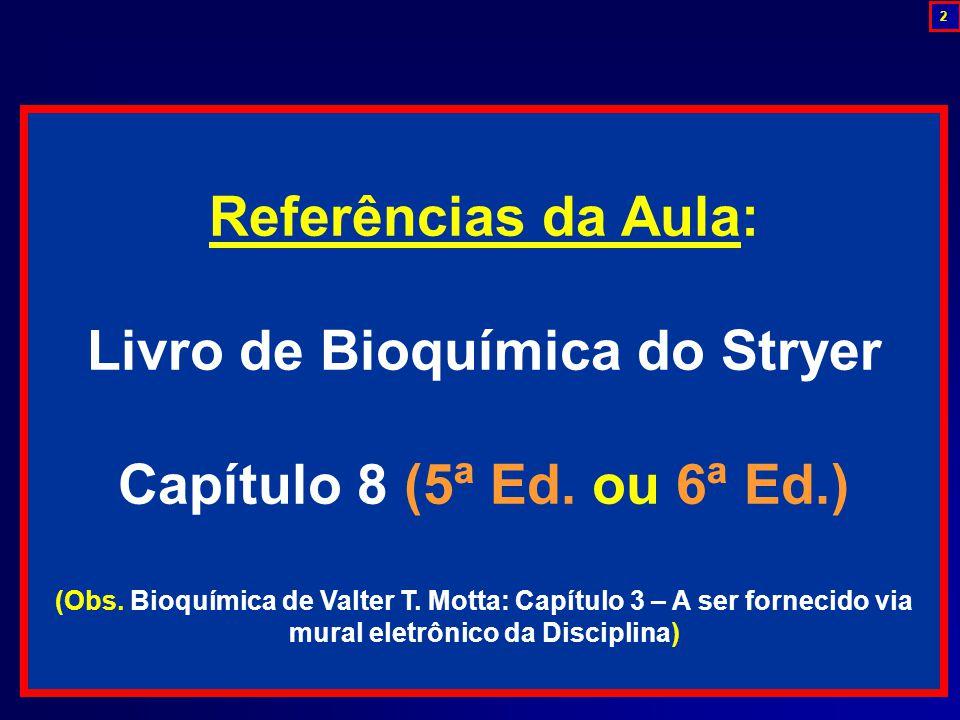 Referências da Aula: Livro de Bioquímica do Stryer Capítulo 8 (5ª Ed.