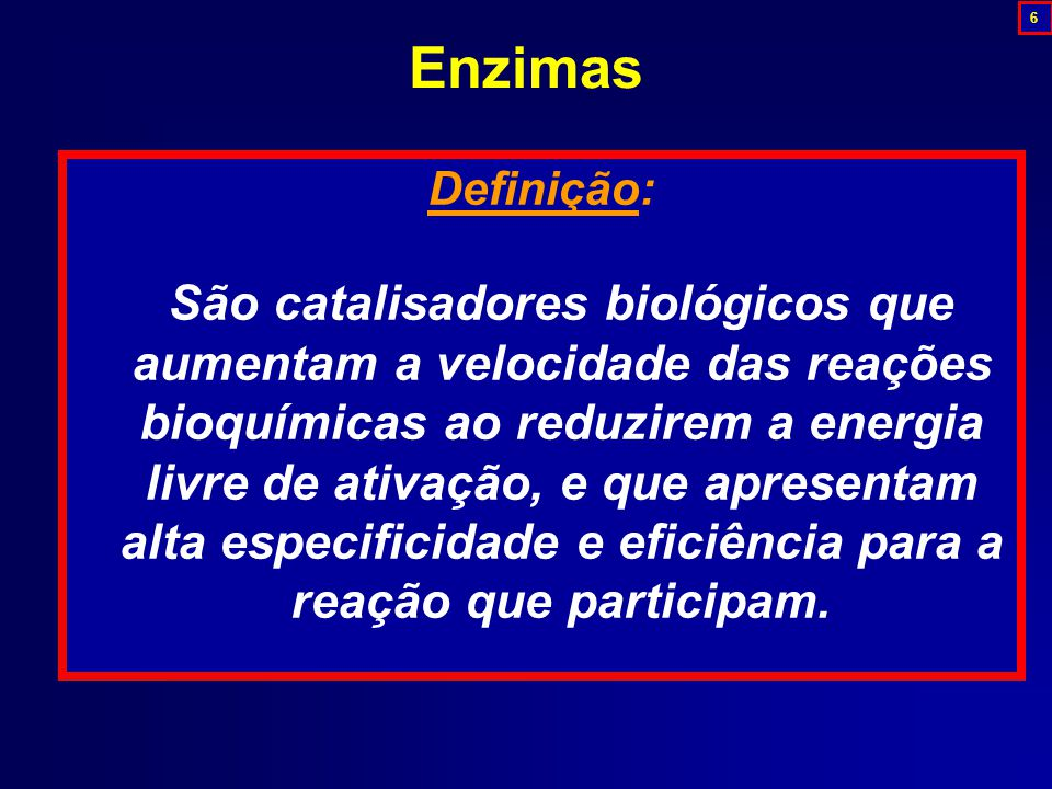 Definição: São catalisadores biológicos que aumentam a velocidade das reações bioquímicas ao reduzirem a energia livre de ativação, e que apresentam alta especificidade e eficiência para a reação que participam.