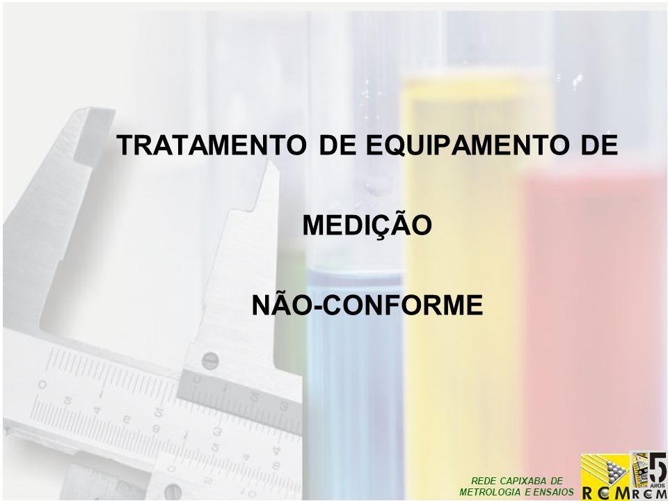 REDE CAPIXABA DE METROLOGIA E ENSAIOS TRATAMENTO DE EQUIPAMENTO DE MEDIÇÃO NÃO-CONFORME
