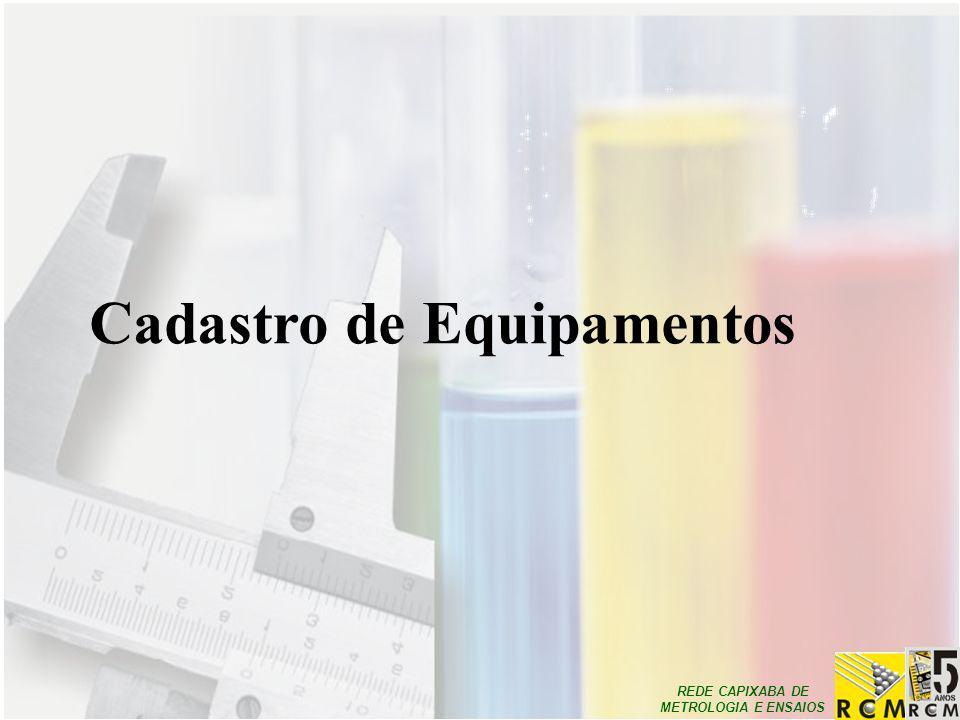 REDE CAPIXABA DE METROLOGIA E ENSAIOS Cadastro de Equipamentos