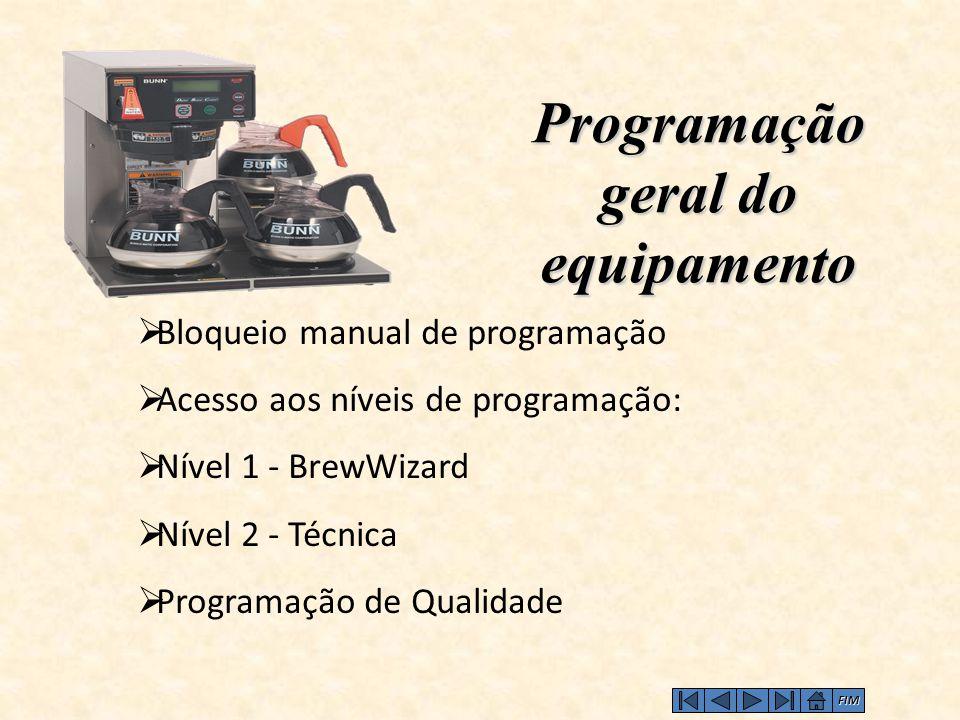 Programação geral do equipamento FIM  Bloqueio manual de programação  Acesso aos níveis de programação:  Nível 1 - BrewWizard  Nível 2 - Técnica  Programação de Qualidade