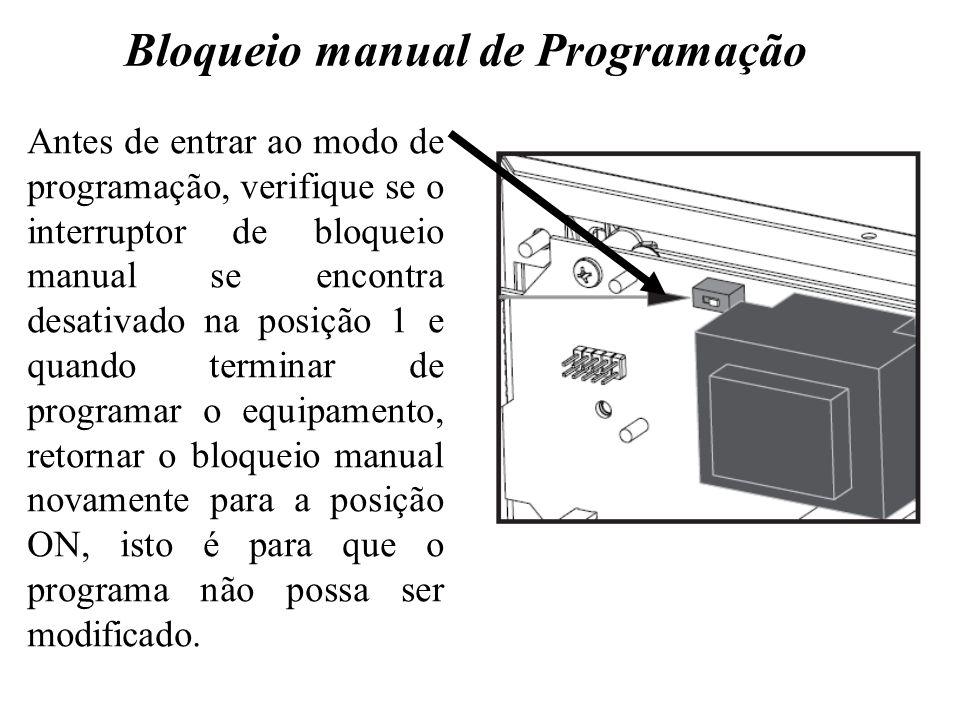 Antes de entrar ao modo de programação, verifique se o interruptor de bloqueio manual se encontra desativado na posição 1 e quando terminar de programar o equipamento, retornar o bloqueio manual novamente para a posição ON, isto é para que o programa não possa ser modificado.