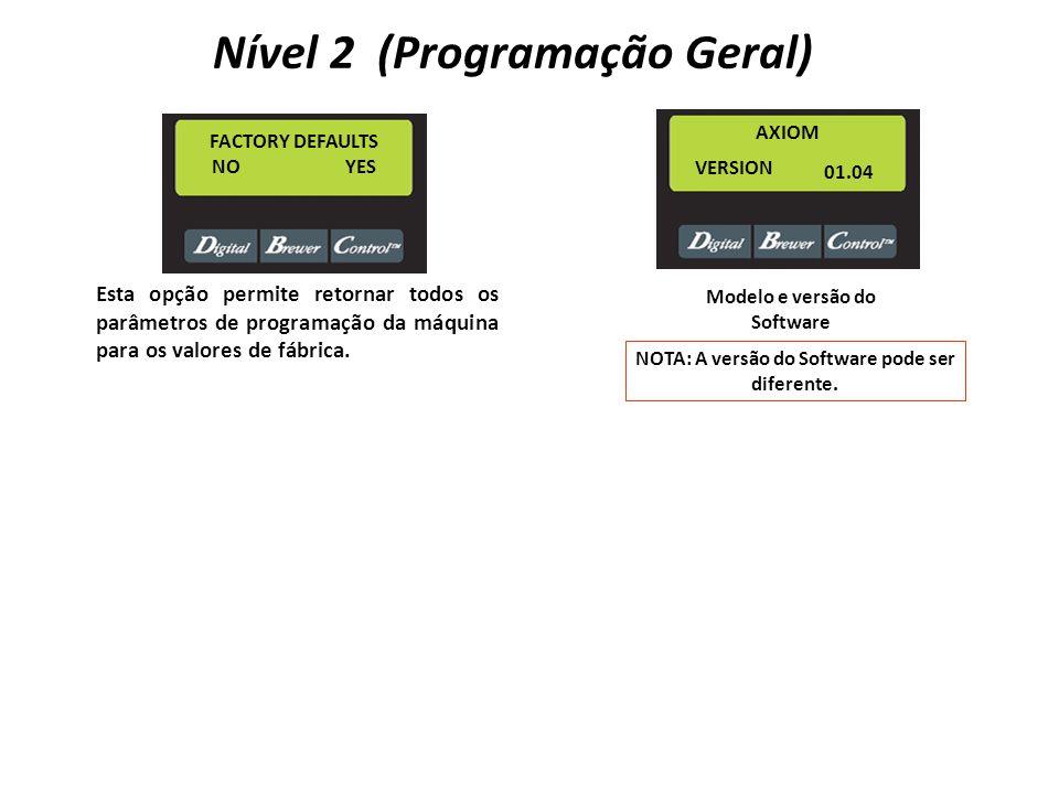 FACTORY DEFAULTS NO YES AXIOM VERSION 01.04 Modelo e versão do Software NOTA: A versão do Software pode ser diferente. Nível 2 (Programação Geral) Est
