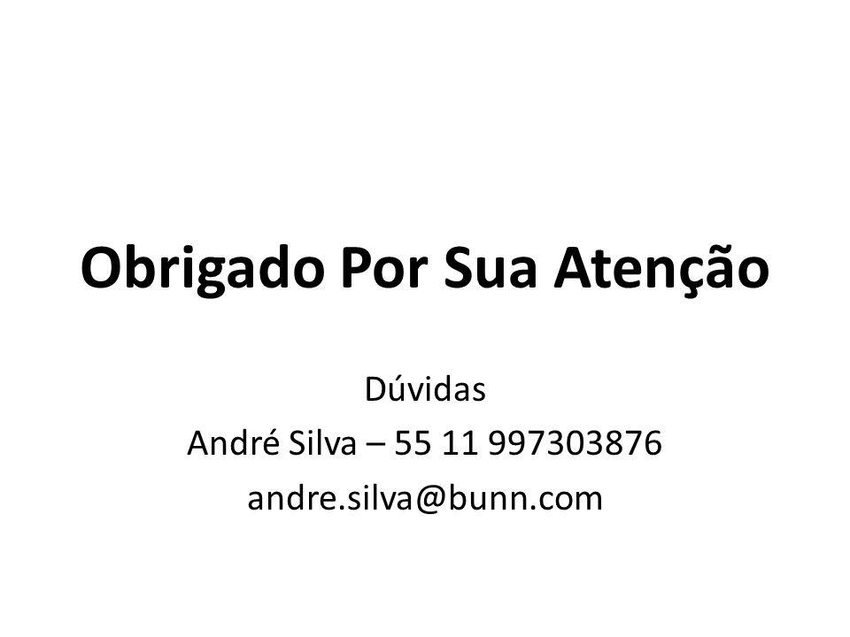 Obrigado Por Sua Atenção Dúvidas André Silva – 55 11 997303876 andre.silva@bunn.com