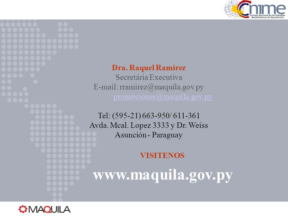 Dra. Raquel Ramirez Secretária Executiva E-mail: rramirez@maquila.gov.py promociones@maquila.gov.py Tel: (595-21) 663-950/ 611-361 Avda. Mcal. Lopez 3