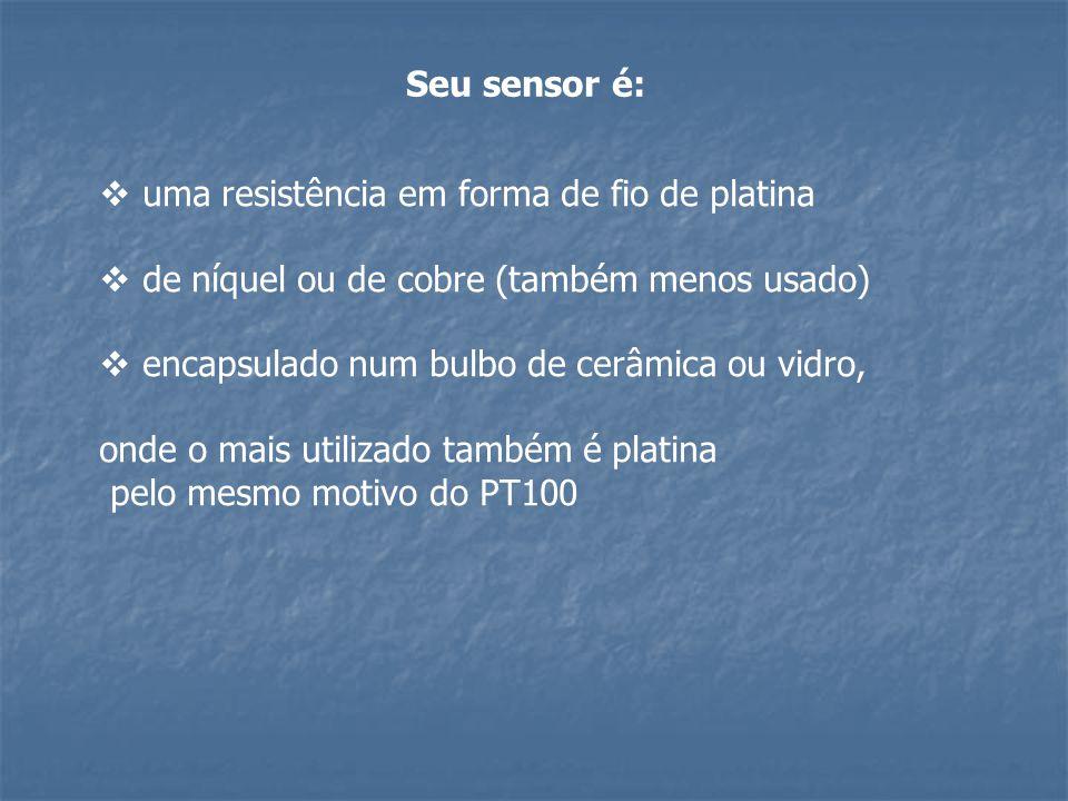 Seu sensor é:  uma resistência em forma de fio de platina  de níquel ou de cobre (também menos usado)  encapsulado num bulbo de cerâmica ou vidro,