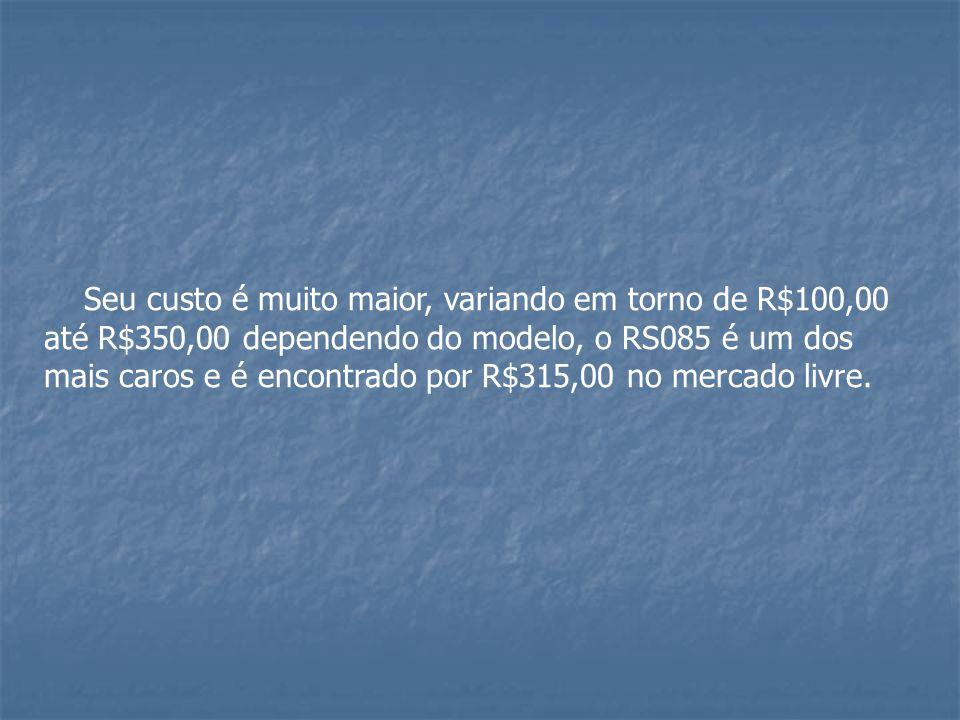Seu custo é muito maior, variando em torno de R$100,00 até R$350,00 dependendo do modelo, o RS085 é um dos mais caros e é encontrado por R$315,00 no m