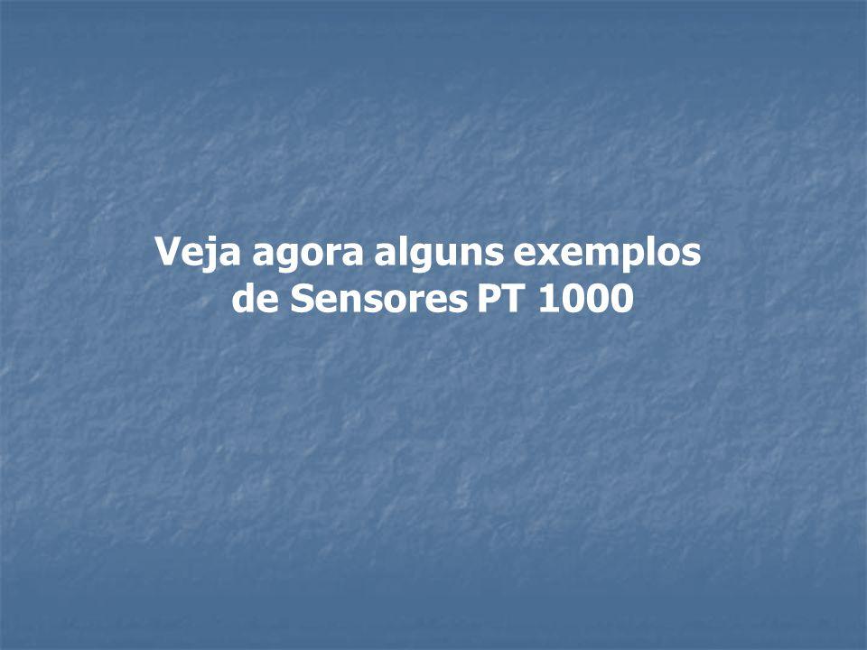 Veja agora alguns exemplos de Sensores PT 1000