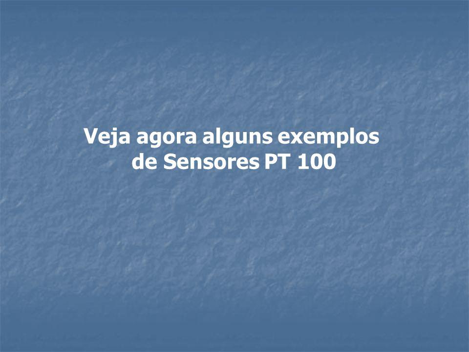 Veja agora alguns exemplos de Sensores PT 100