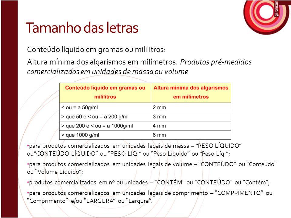 Conteúdo líquido em gramas ou mililitros: Altura mínima dos algarismos em milímetros. Produtos pré-medidos comercializados em unidades de massa ou vol