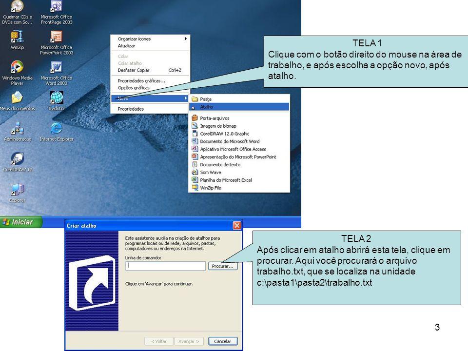 3 TELA 1 Clique com o botão direito do mouse na área de trabalho, e após escolha a opção novo, após atalho. TELA 2 Após clicar em atalho abrirá esta t