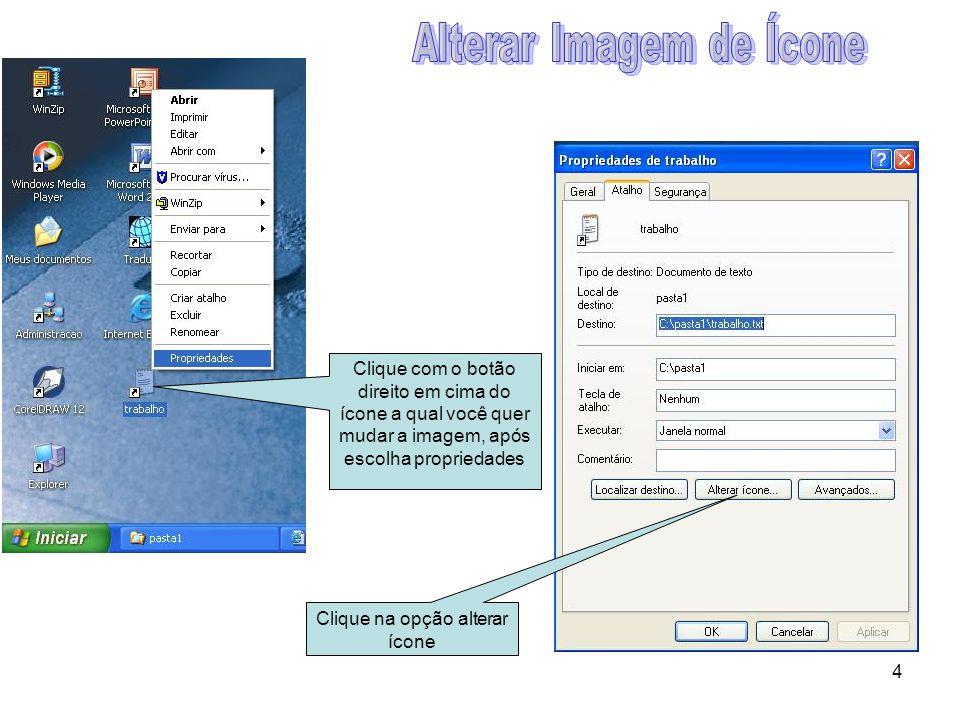 4 Clique com o botão direito em cima do ícone a qual você quer mudar a imagem, após escolha propriedades Clique na opção alterar ícone
