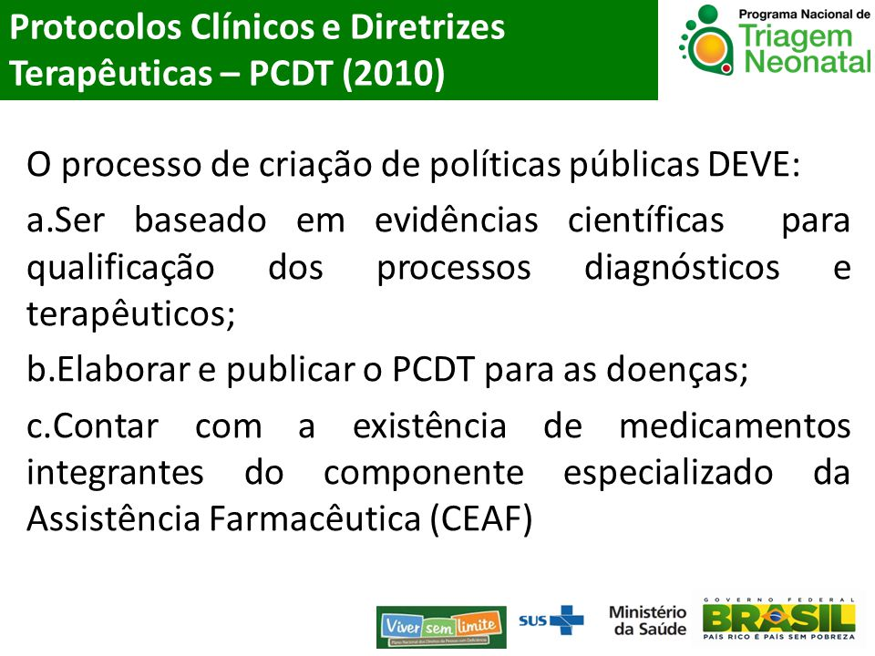 O processo de criação de políticas públicas DEVE: a.Ser baseado em evidências científicas para qualificação dos processos diagnósticos e terapêuticos;