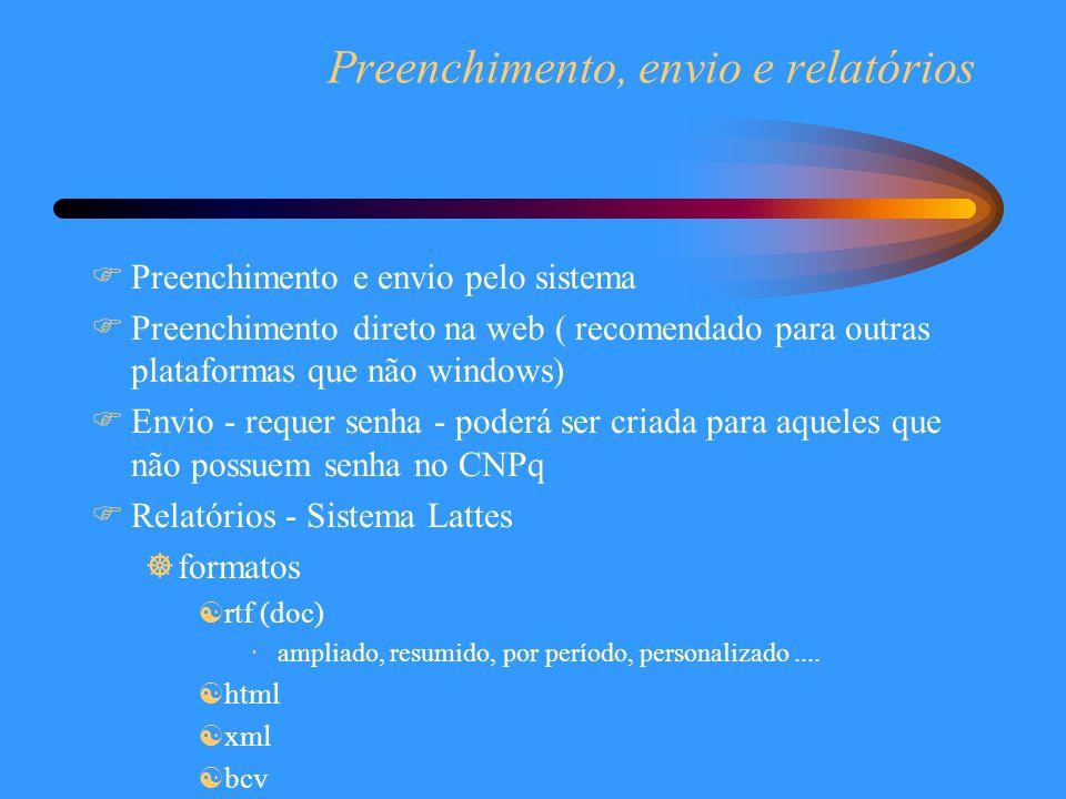 Preenchimento, envio e relatórios  Preenchimento e envio pelo sistema  Preenchimento direto na web ( recomendado para outras plataformas que não win