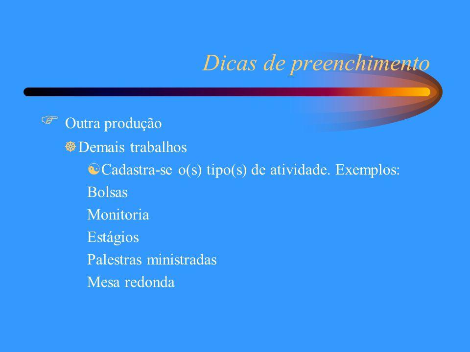 Dicas de preenchimento  Outra produção ]Demais trabalhos [Cadastra-se o(s) tipo(s) de atividade. Exemplos: Bolsas Monitoria Estágios Palestras minist
