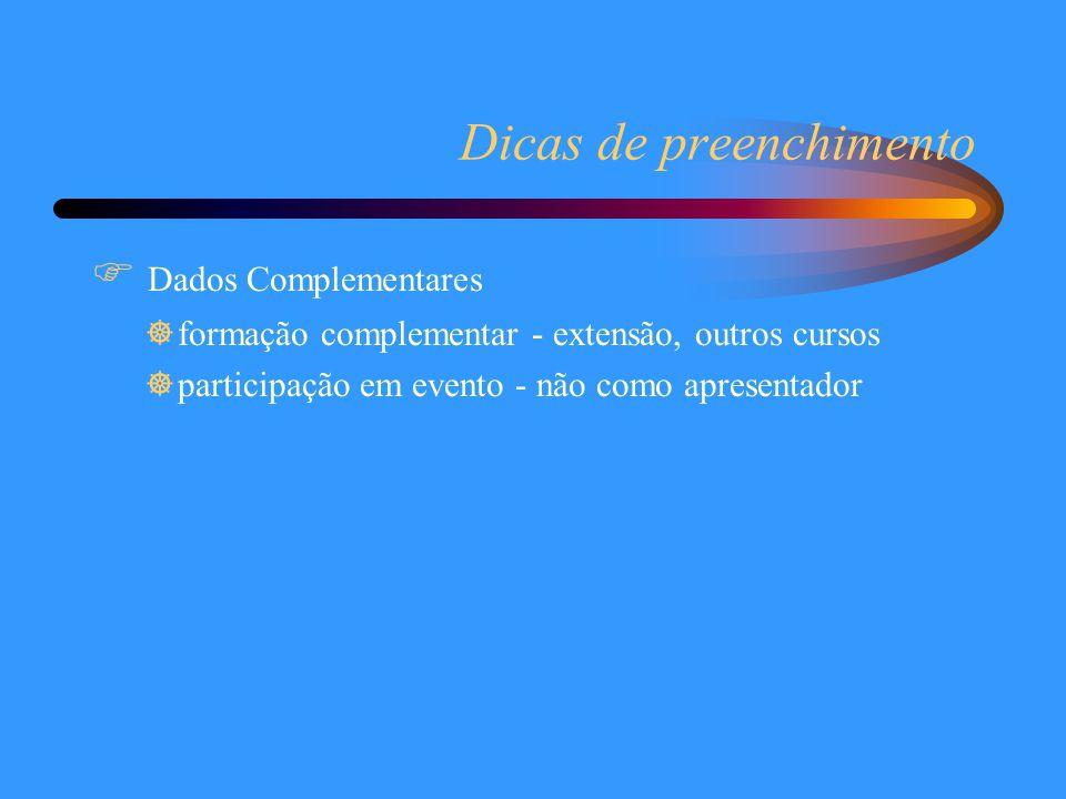 Dicas de preenchimento  Dados Complementares ]formação complementar - extensão, outros cursos ]participação em evento - não como apresentador