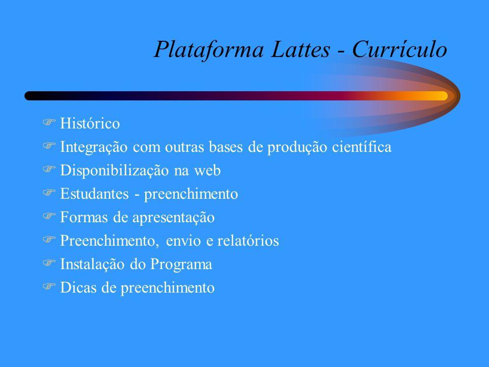 Plataforma Lattes - Currículo  Histórico  Integração com outras bases de produção científica  Disponibilização na web  Estudantes - preenchimento