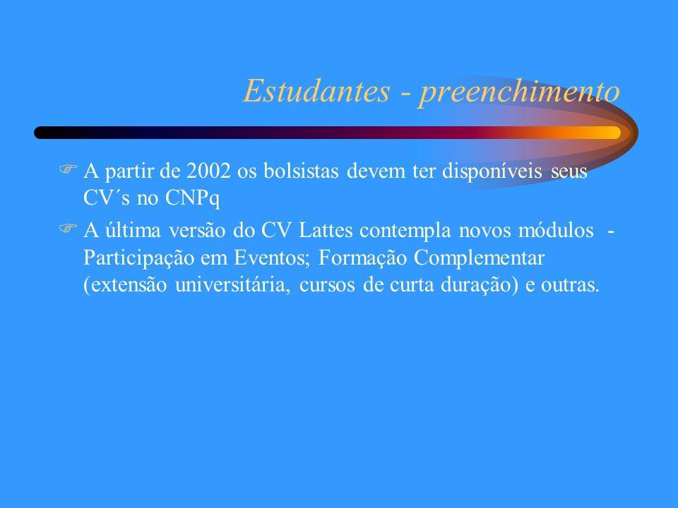 Estudantes - preenchimento  A partir de 2002 os bolsistas devem ter disponíveis seus CV´s no CNPq  A última versão do CV Lattes contempla novos módulos - Participação em Eventos; Formação Complementar (extensão universitária, cursos de curta duração) e outras.