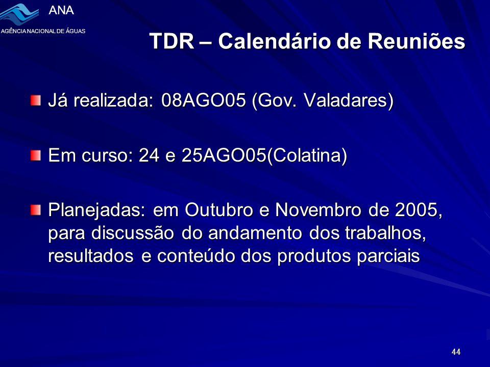ANA AGÊNCIA NACIONAL DE ÁGUAS 44 TDR – Calendário de Reuniões Já realizada: 08AGO05 (Gov.