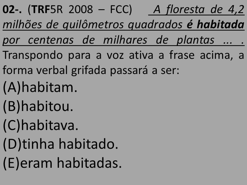 02-. (TRF5R 2008 – FCC) A floresta de 4,2 milhões de quilômetros quadrados é habitada por centenas de milhares de plantas.... Transpondo para a voz at