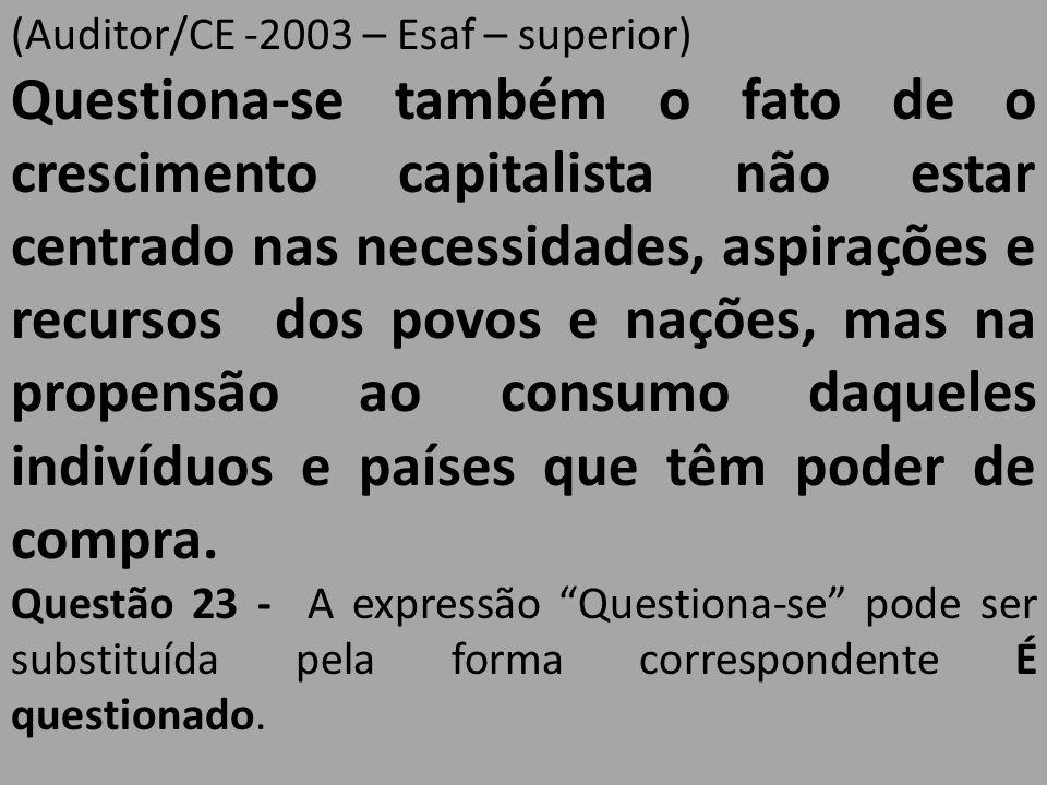 (Auditor/CE -2003 – Esaf – superior) Questiona-se também o fato de o crescimento capitalista não estar centrado nas necessidades, aspirações e recurso