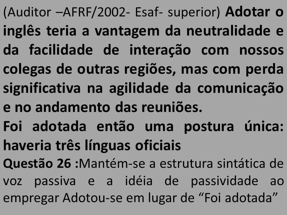 (Auditor –AFRF/2002- Esaf- superior) Adotar o inglês teria a vantagem da neutralidade e da facilidade de interação com nossos colegas de outras regiõe