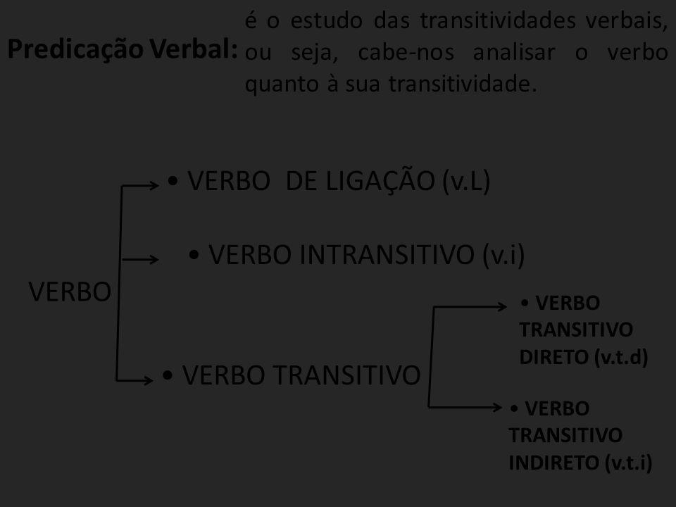 Verbo de ligação : é todo verbo que liga o sujeito a um estado, uma característica.