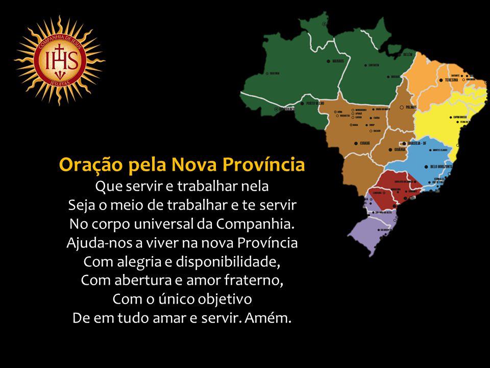 Oração pela Nova Província Que servir e trabalhar nela Seja o meio de trabalhar e te servir No corpo universal da Companhia.