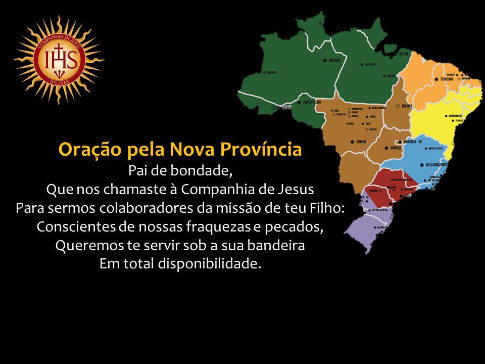 Oração pela Nova Província Nós te pedimos, ó Pai, Pela nova Província do Brasil, Para que seja meio e instrumento De um maior e melhor serviço À Igreja e ao mundo.