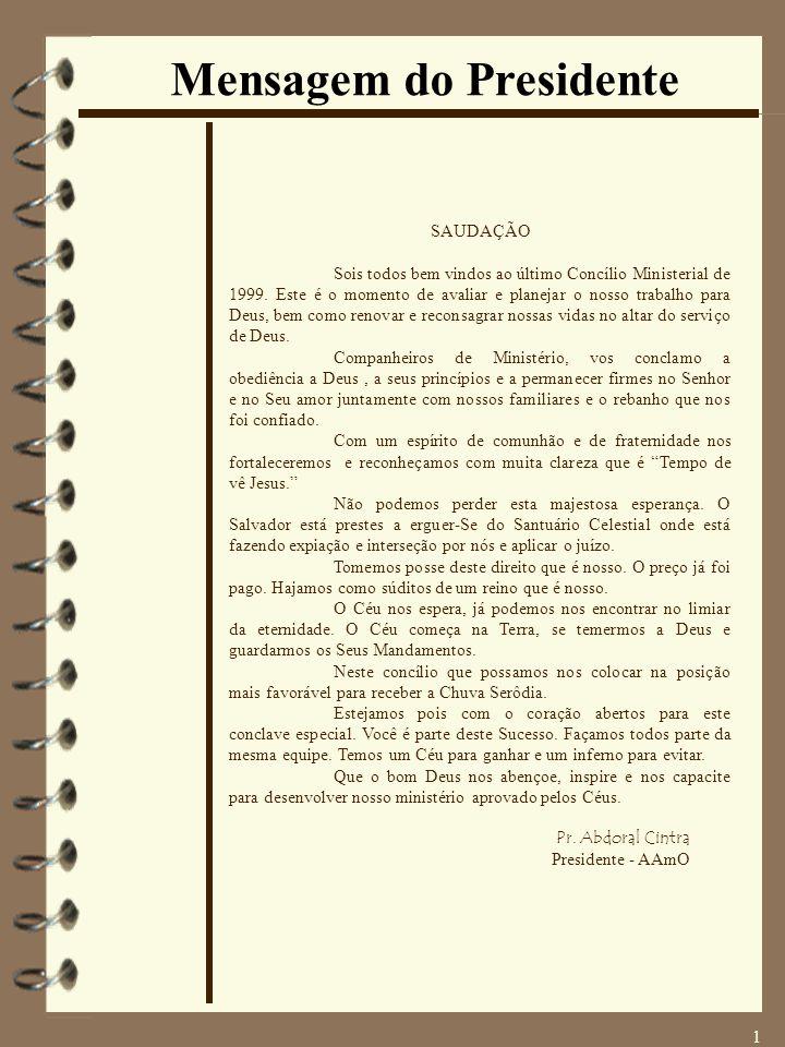 1 Mensagem do Presidente SAUDAÇÃO Sois todos bem vindos ao último Concílio Ministerial de 1999. Este é o momento de avaliar e planejar o nosso trabalh