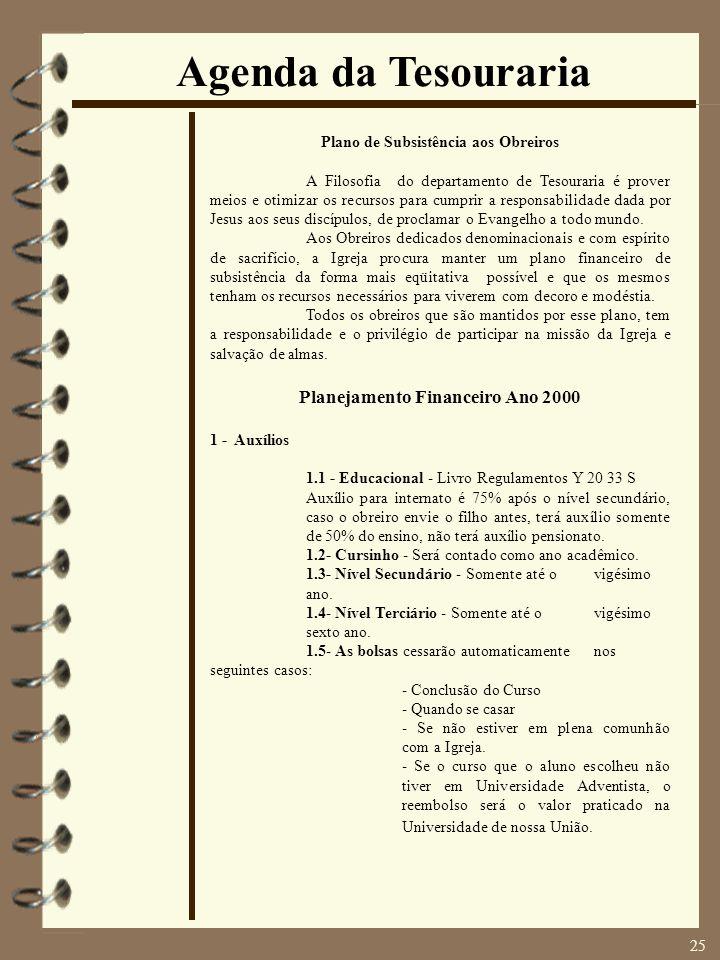25 Agenda da Tesouraria Plano de Subsistência aos Obreiros A Filosofia do departamento de Tesouraria é prover meios e otimizar os recursos para cumpri